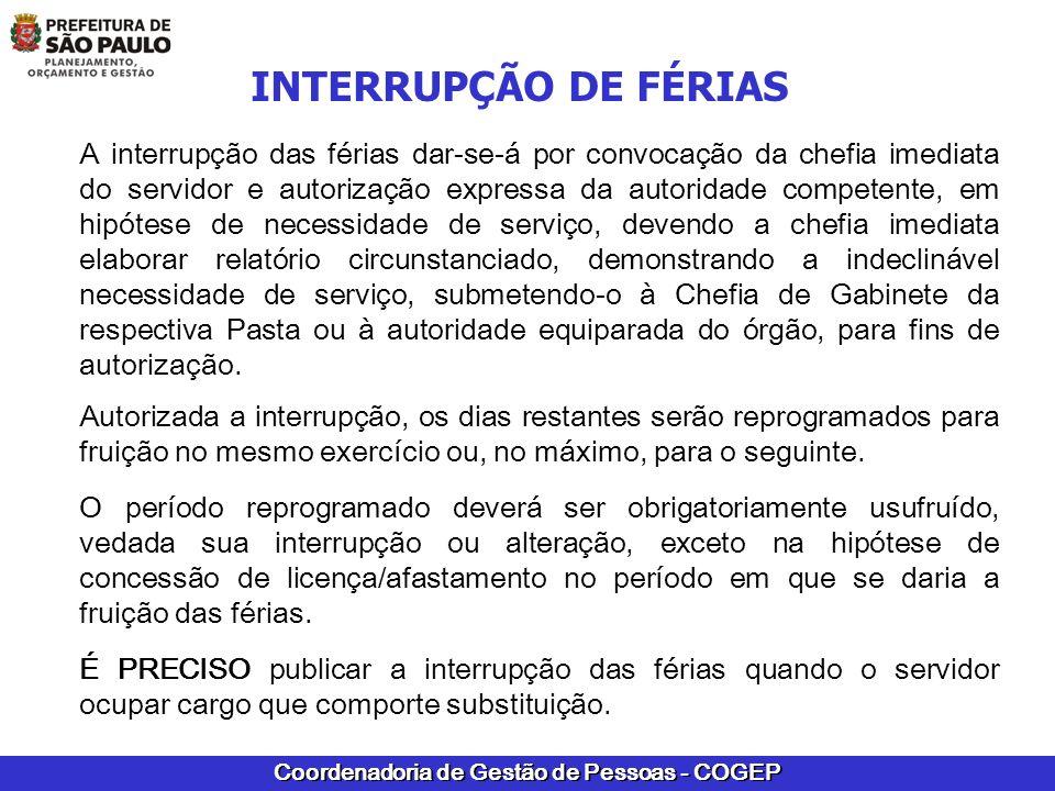 Coordenadoria de Gestão de Pessoas - COGEP INTERRUPÇÃO DE FÉRIAS A interrupção das férias dar-se-á por convocação da chefia imediata do servidor e aut