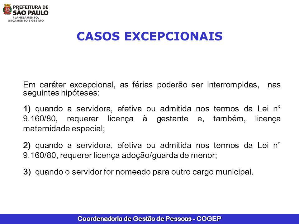 Coordenadoria de Gestão de Pessoas - COGEP CASOS EXCEPCIONAIS Em caráter excepcional, as férias poderão ser interrompidas, nas seguintes hipóteses: 1)