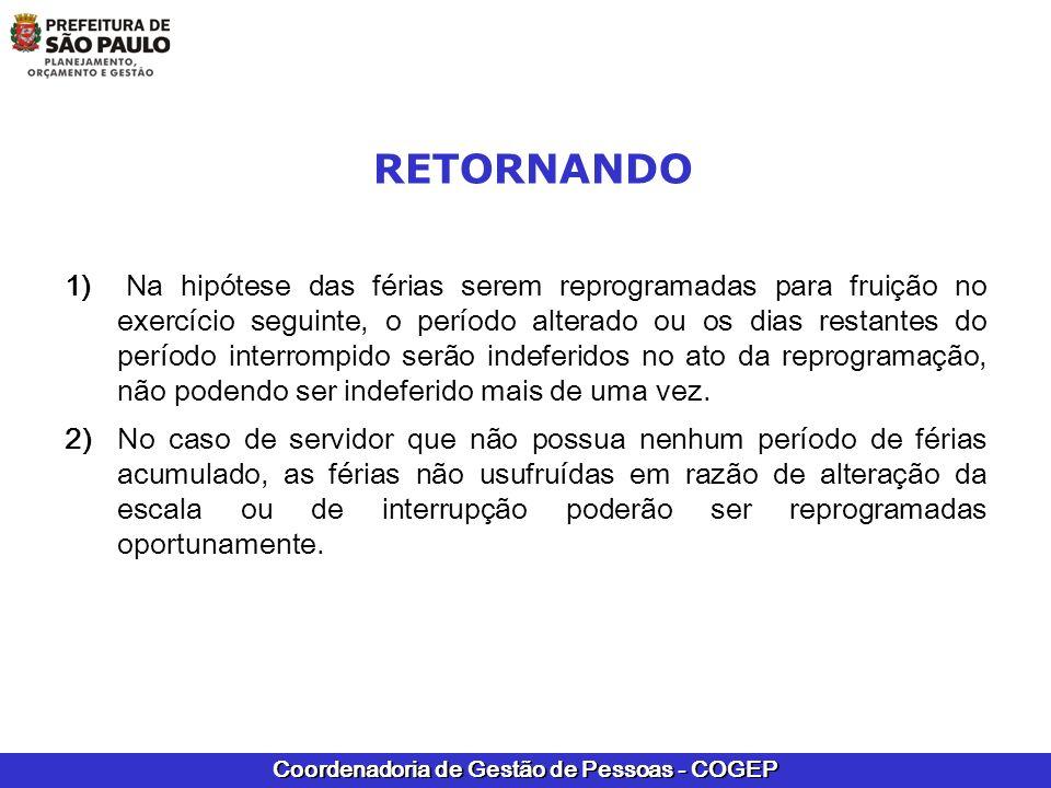 Coordenadoria de Gestão de Pessoas - COGEP RETORNANDO 1) Na hipótese das férias serem reprogramadas para fruição no exercício seguinte, o período alte
