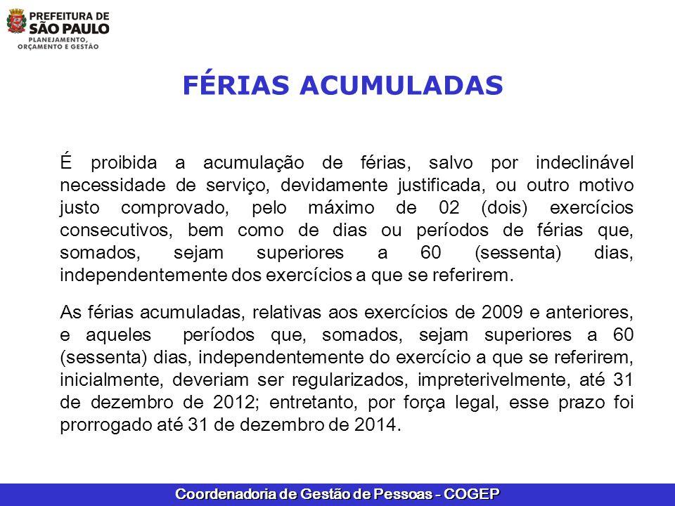 Coordenadoria de Gestão de Pessoas - COGEP É proibida a acumulação de férias, salvo por indeclinável necessidade de serviço, devidamente justificada,