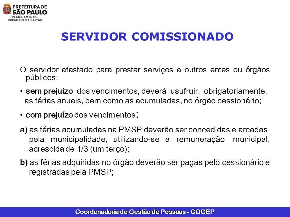Coordenadoria de Gestão de Pessoas - COGEP SERVIDOR COMISSIONADO O servidor afastado para prestar serviços a outros entes ou órgãos públicos: sem prej