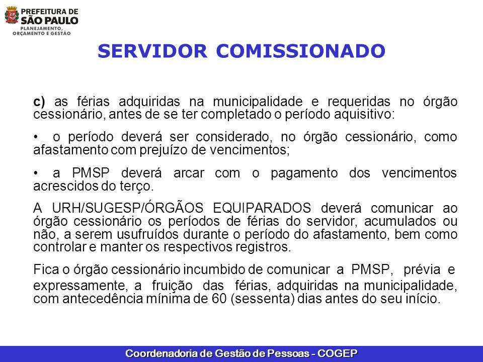 Coordenadoria de Gestão de Pessoas - COGEP SERVIDOR COMISSIONADO c) as férias adquiridas na municipalidade e requeridas no órgão cessionário, antes de
