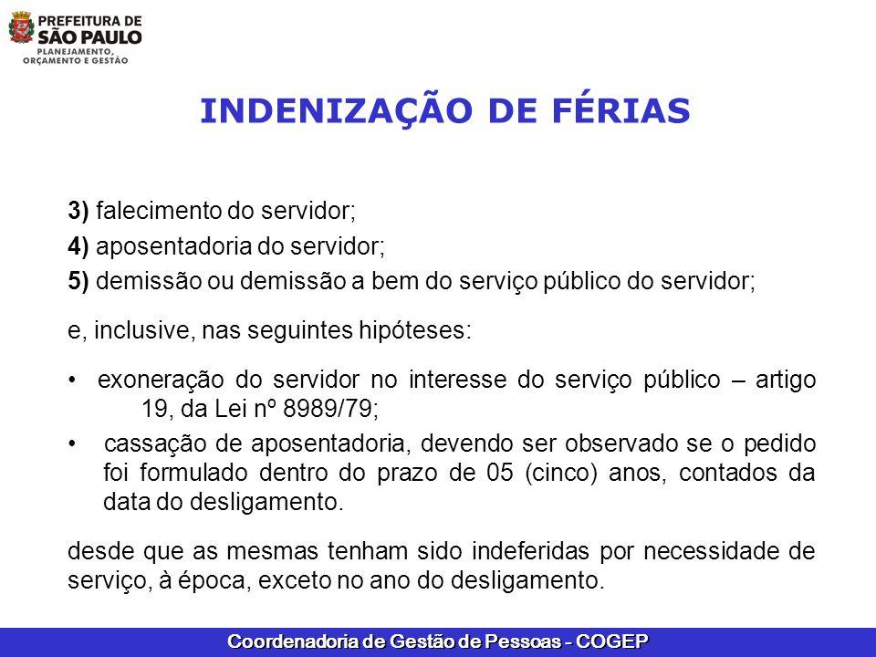 Coordenadoria de Gestão de Pessoas - COGEP INDENIZAÇÃO DE FÉRIAS 3) falecimento do servidor; 4) aposentadoria do servidor; 5) demissão ou demissão a b