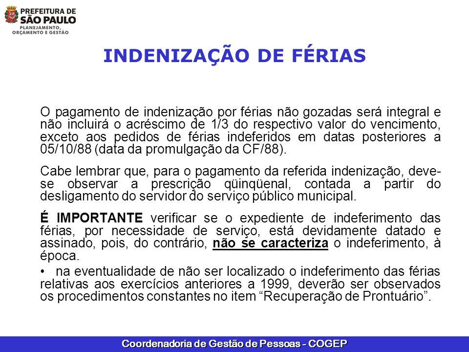 Coordenadoria de Gestão de Pessoas - COGEP INDENIZAÇÃO DE FÉRIAS O pagamento de indenização por férias não gozadas será integral e não incluirá o acré