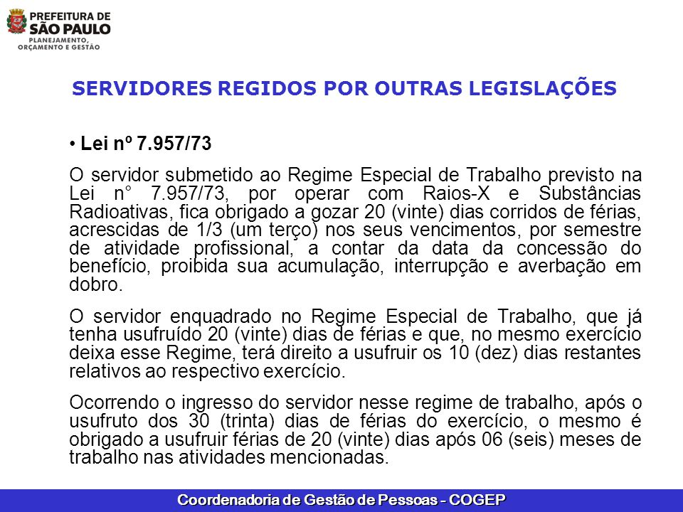 Coordenadoria de Gestão de Pessoas - COGEP SERVIDORES REGIDOS POR OUTRAS LEGISLAÇÕES Lei nº 7.957/73 O servidor submetido ao Regime Especial de Trabal