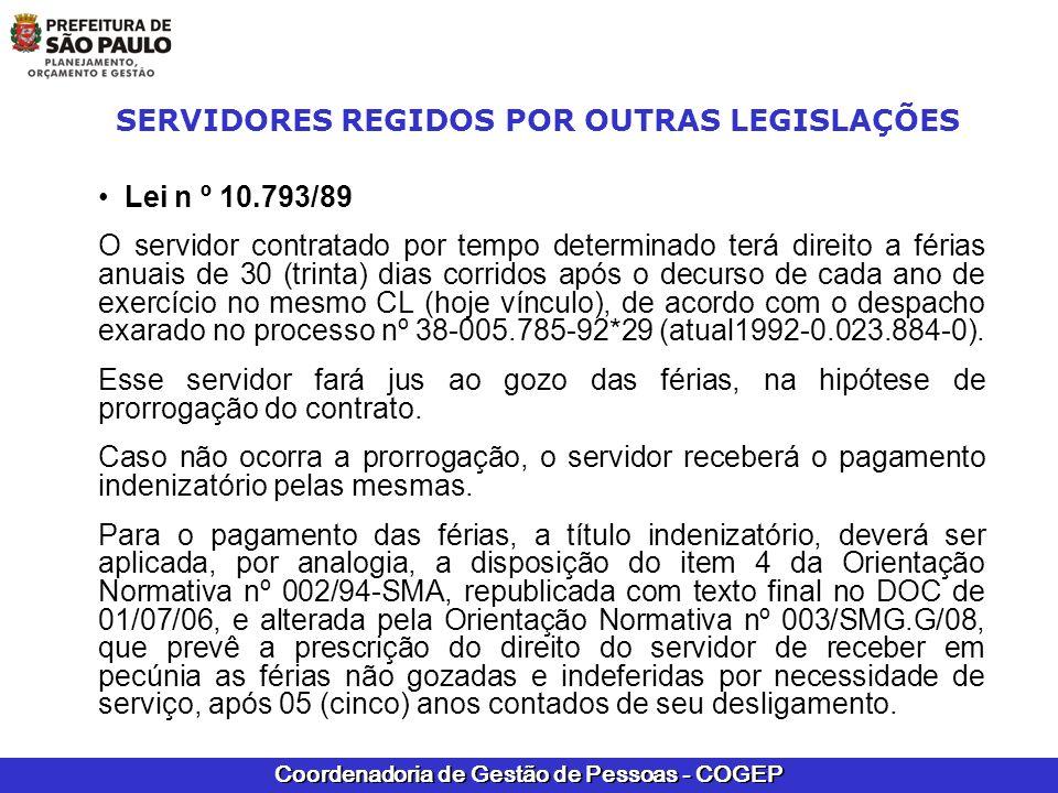 Coordenadoria de Gestão de Pessoas - COGEP SERVIDORES REGIDOS POR OUTRAS LEGISLAÇÕES Lei n º 10.793/89 O servidor contratado por tempo determinado ter