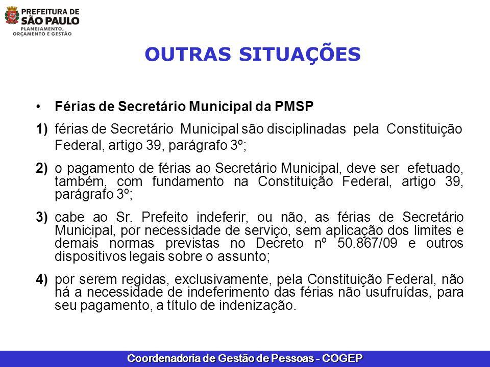 Coordenadoria de Gestão de Pessoas - COGEP OUTRAS SITUAÇÕES Férias de Secretário Municipal da PMSP 1) férias de Secretário Municipal são disciplinadas