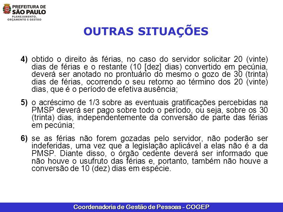 Coordenadoria de Gestão de Pessoas - COGEP OUTRAS SITUAÇÕES 4) obtido o direito às férias, no caso do servidor solicitar 20 (vinte) dias de férias e o
