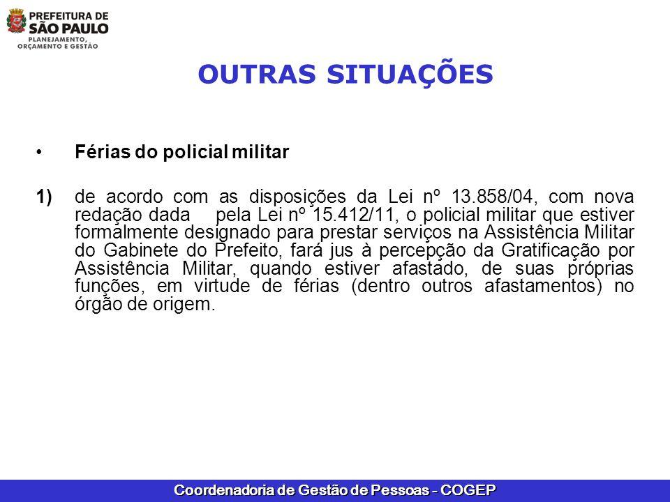 Coordenadoria de Gestão de Pessoas - COGEP OUTRAS SITUAÇÕES Férias do policial militar 1) de acordo com as disposições da Lei nº 13.858/04, com nova r