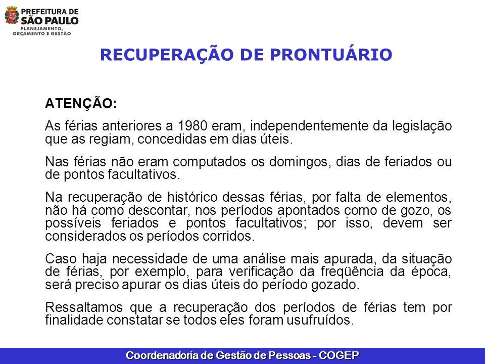Coordenadoria de Gestão de Pessoas - COGEP RECUPERAÇÃO DE PRONTUÁRIO ATENÇÃO: As férias anteriores a 1980 eram, independentemente da legislação que as