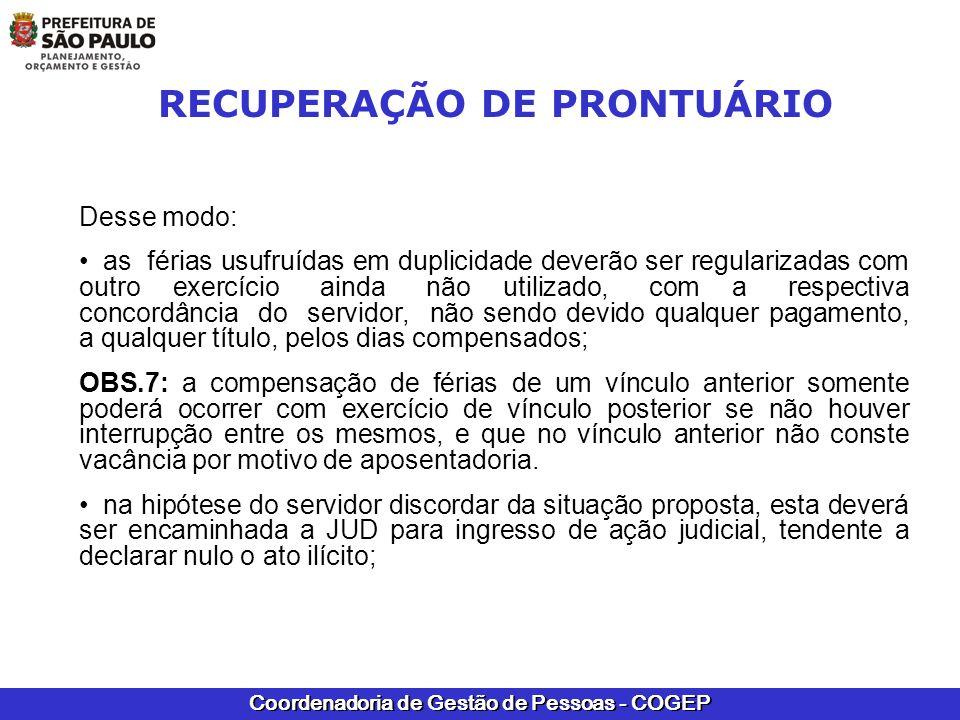Coordenadoria de Gestão de Pessoas - COGEP RECUPERAÇÃO DE PRONTUÁRIO Desse modo: as férias usufruídas em duplicidade deverão ser regularizadas com out