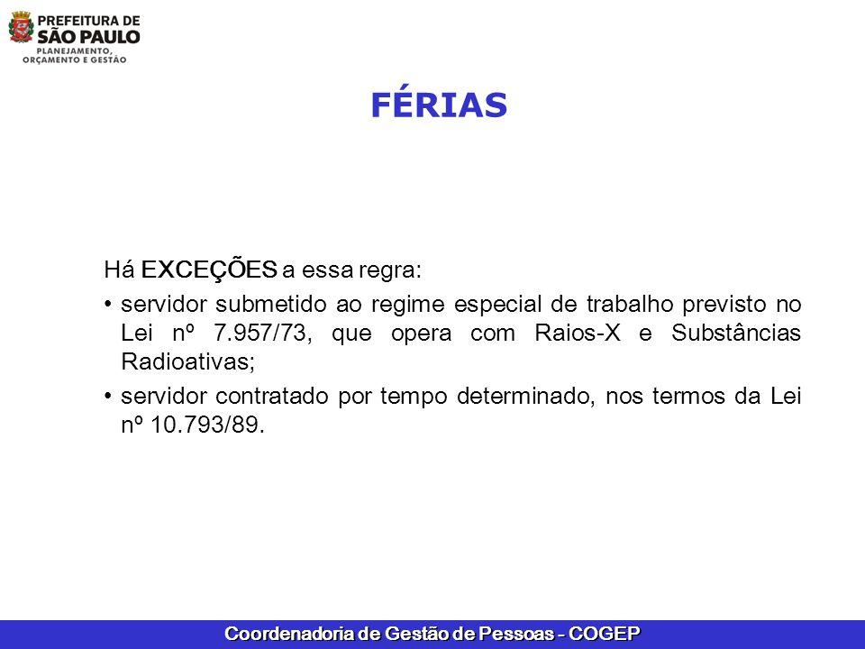 Coordenadoria de Gestão de Pessoas - COGEP FÉRIAS Há EXCEÇÕES a essa regra: servidor submetido ao regime especial de trabalho previsto no Lei nº 7.957