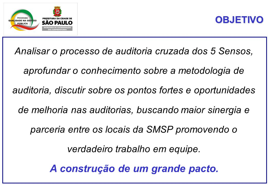 OBJETIVO Analisar o processo de auditoria cruzada dos 5 Sensos, aprofundar o conhecimento sobre a metodologia de auditoria, discutir sobre os pontos f