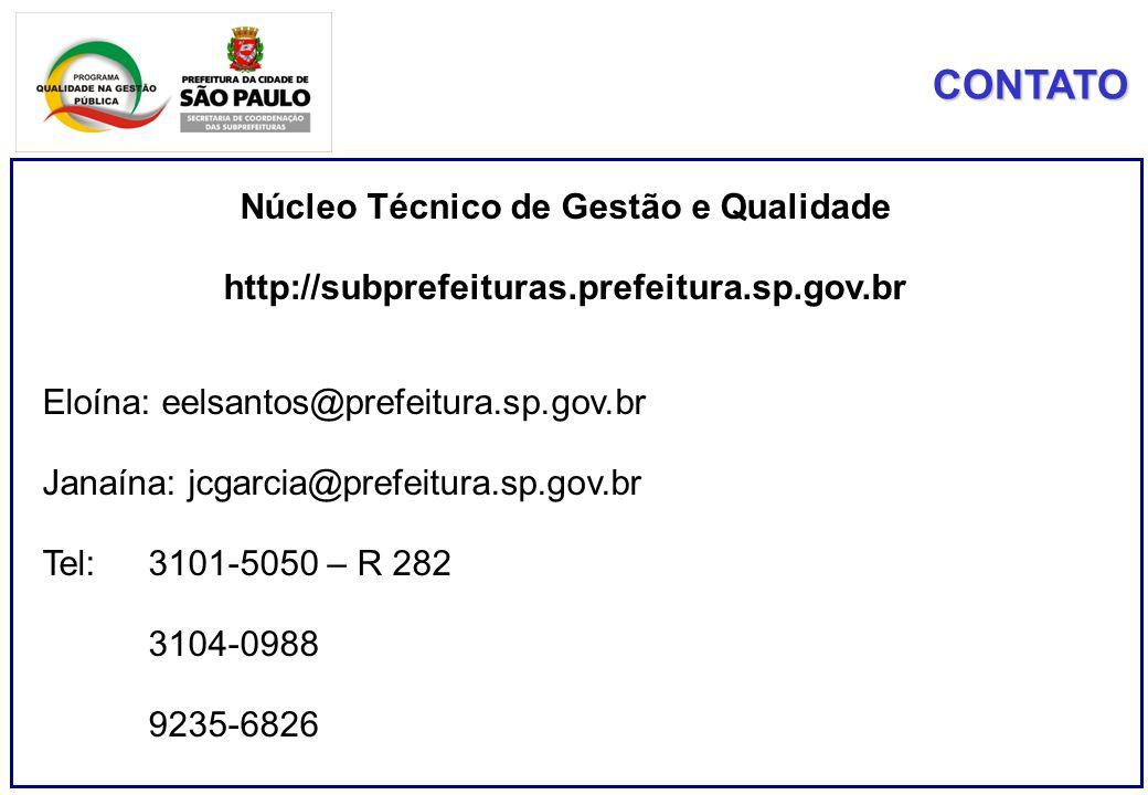 CONTATO Núcleo Técnico de Gestão e Qualidade http://subprefeituras.prefeitura.sp.gov.br Eloína: eelsantos@prefeitura.sp.gov.br Janaína: jcgarcia@prefe
