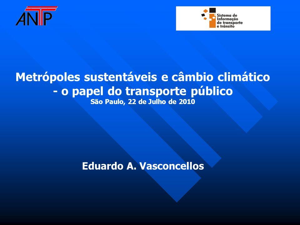 Metrópoles sustentáveis e câmbio climático - o papel do transporte público São Paulo, 22 de Julho de 2010 Eduardo A. Vasconcellos