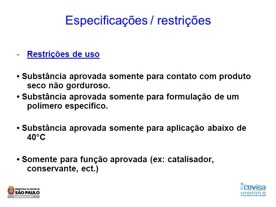 Especificações / restrições -Restrições de uso Substância aprovada somente para contato com produto seco não gorduroso. Substância aprovada somente pa