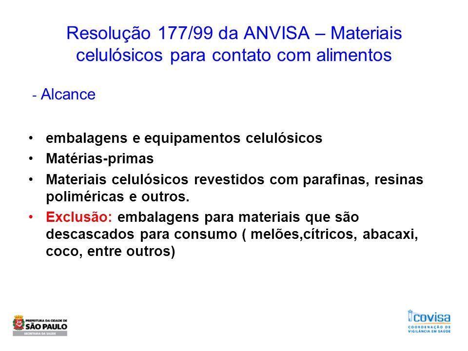 Resolução 177/99 da ANVISA – Materiais celulósicos para contato com alimentos - Alcance embalagens e equipamentos celulósicos Matérias-primas Materiai