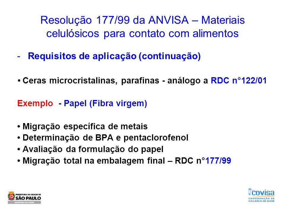 Resolução 177/99 da ANVISA – Materiais celulósicos para contato com alimentos -Requisitos de aplicação (continuação) Ceras microcristalinas, parafinas