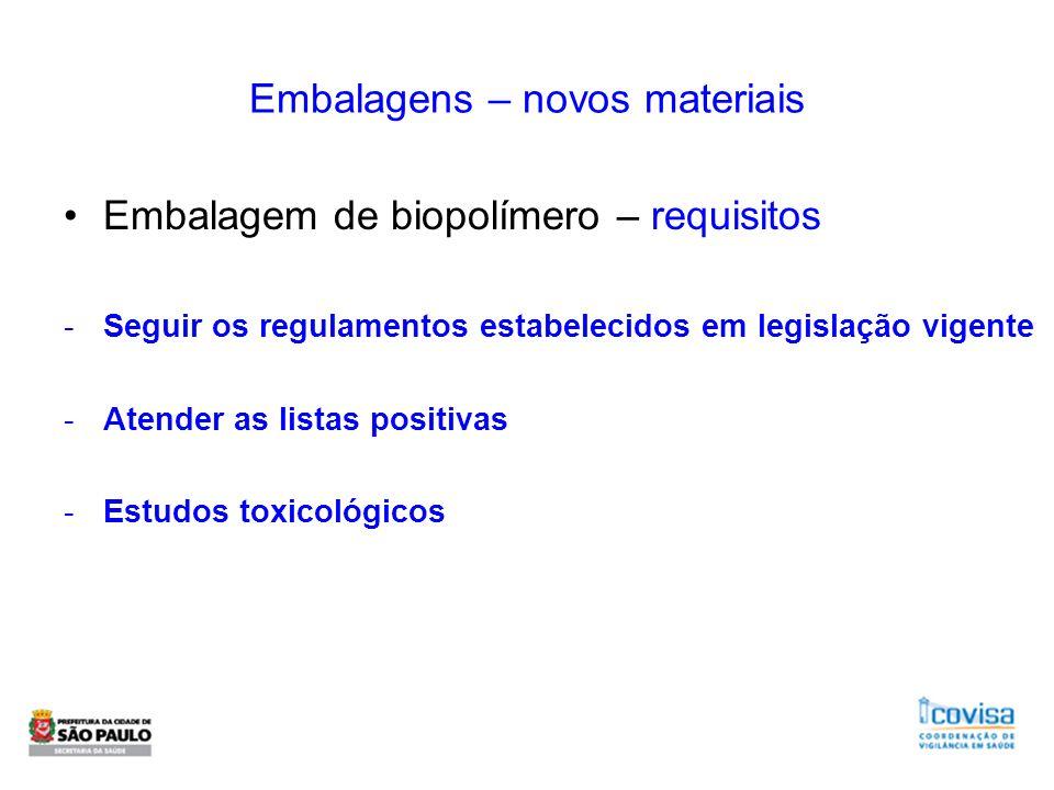 Embalagens – novos materiais Embalagem de biopolímero – requisitos -Seguir os regulamentos estabelecidos em legislação vigente -Atender as listas posi