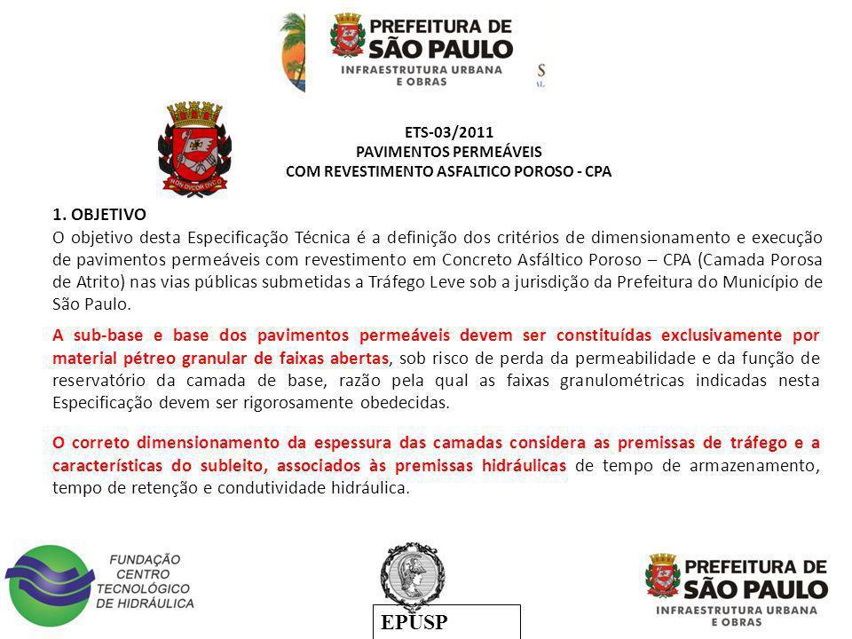EPUSP ETS-03/2011 PAVIMENTOS PERMEÁVEIS COM REVESTIMENTO ASFALTICO POROSO - CPA 1. OBJETIVO O objetivo desta Especificação Técnica é a definição dos c