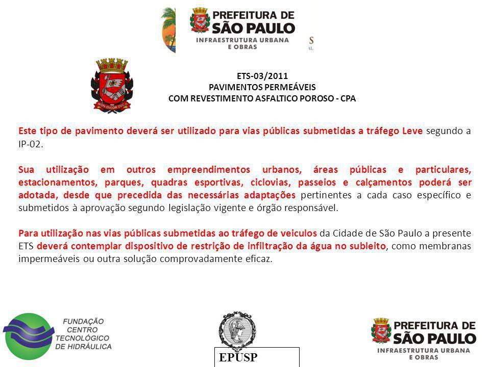 EPUSP ETS-03/2011 PAVIMENTOS PERMEÁVEIS COM REVESTIMENTO ASFALTICO POROSO - CPA Este tipo de pavimento deverá ser utilizado para vias públicas submeti