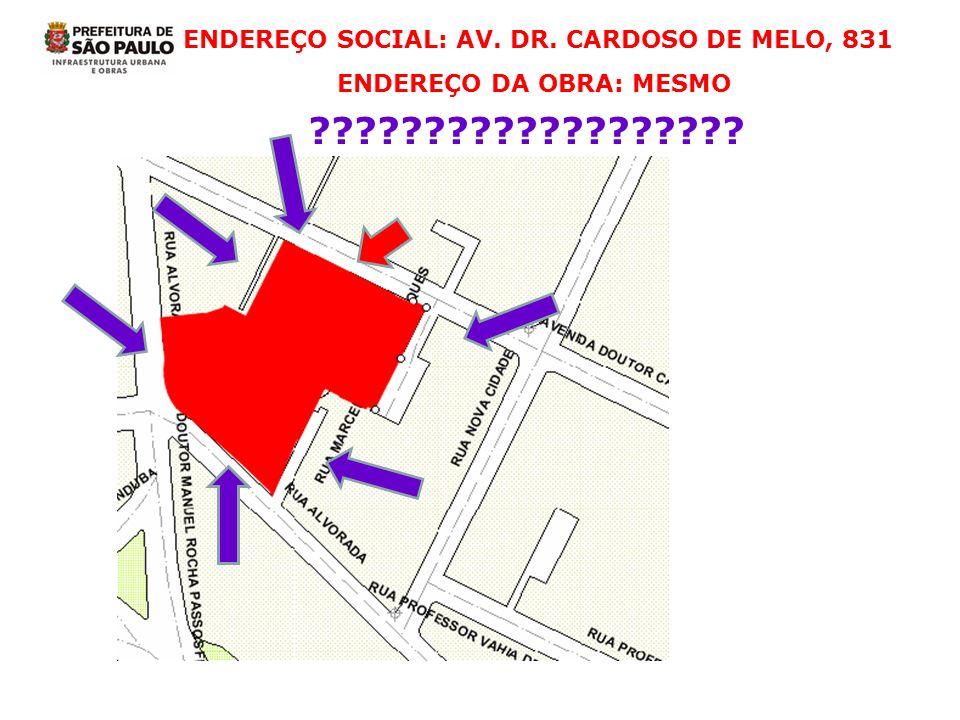 ENDEREÇO SOCIAL: AV. DR. CARDOSO DE MELO, 831 ENDEREÇO DA OBRA: MESMO ???????????????????
