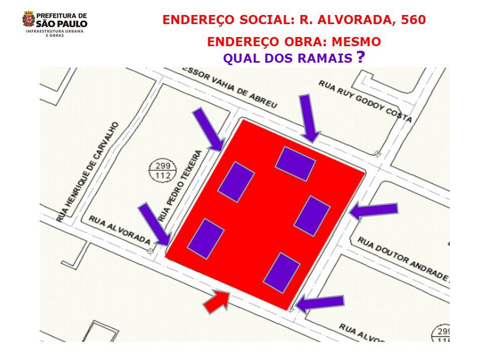 ENDEREÇO SOCIAL: R. ALVORADA, 560 ENDEREÇO OBRA: MESMO QUAL DOS RAMAIS ?