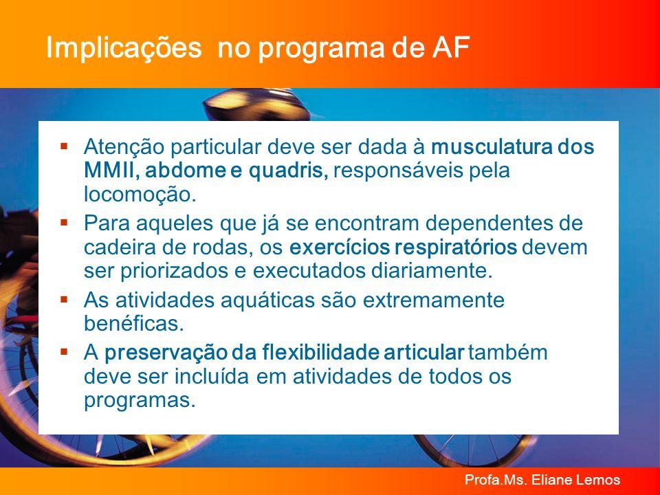 Profa.Ms. Eliane Lemos Implicações no programa de AF Atenção particular deve ser dada à musculatura dos MMII, abdome e quadris, responsáveis pela loco