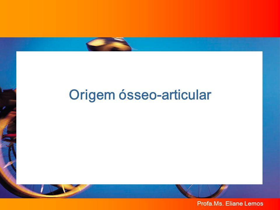 Profa.Ms. Eliane Lemos Origem ósseo-articular