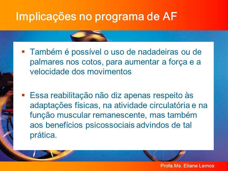 Profa.Ms. Eliane Lemos Implicações no programa de AF Também é possível o uso de nadadeiras ou de palmares nos cotos, para aumentar a força e a velocid