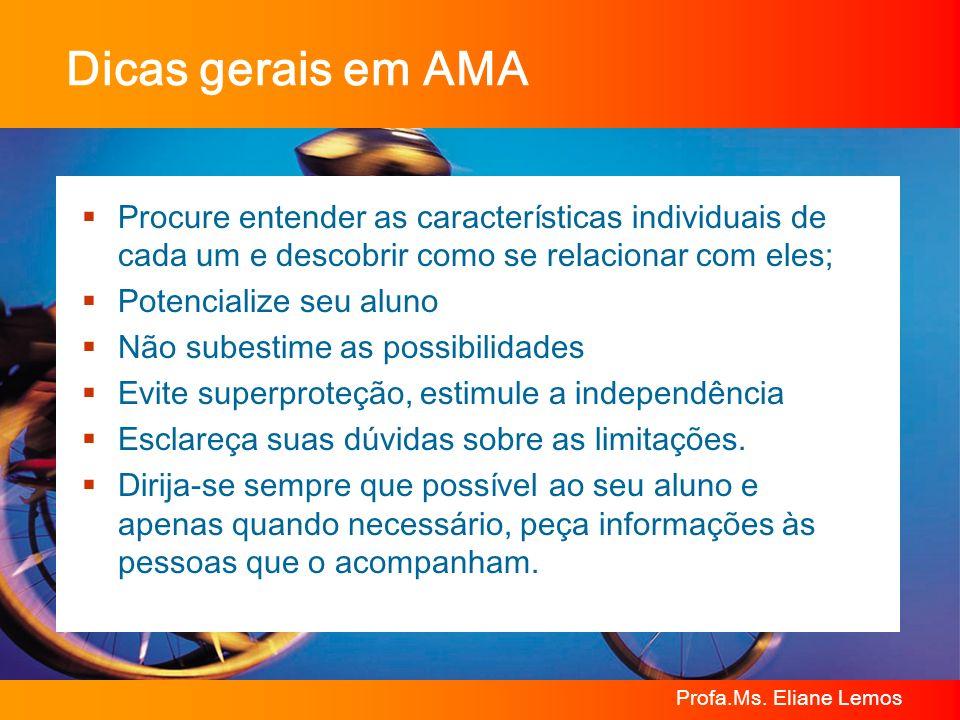 Profa.Ms. Eliane Lemos Dicas gerais em AMA Procure entender as características individuais de cada um e descobrir como se relacionar com eles; Potenci