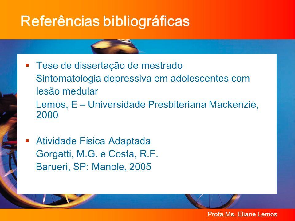 Profa.Ms. Eliane Lemos Referências bibliográficas Tese de dissertação de mestrado Sintomatologia depressiva em adolescentes com lesão medular Lemos, E