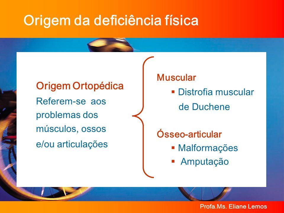 Profa.Ms. Eliane Lemos Origem Ortopédica Referem-se aos problemas dos músculos, ossos e/ou articulações Muscular Distrofia muscular de Duchene Ósseo-a