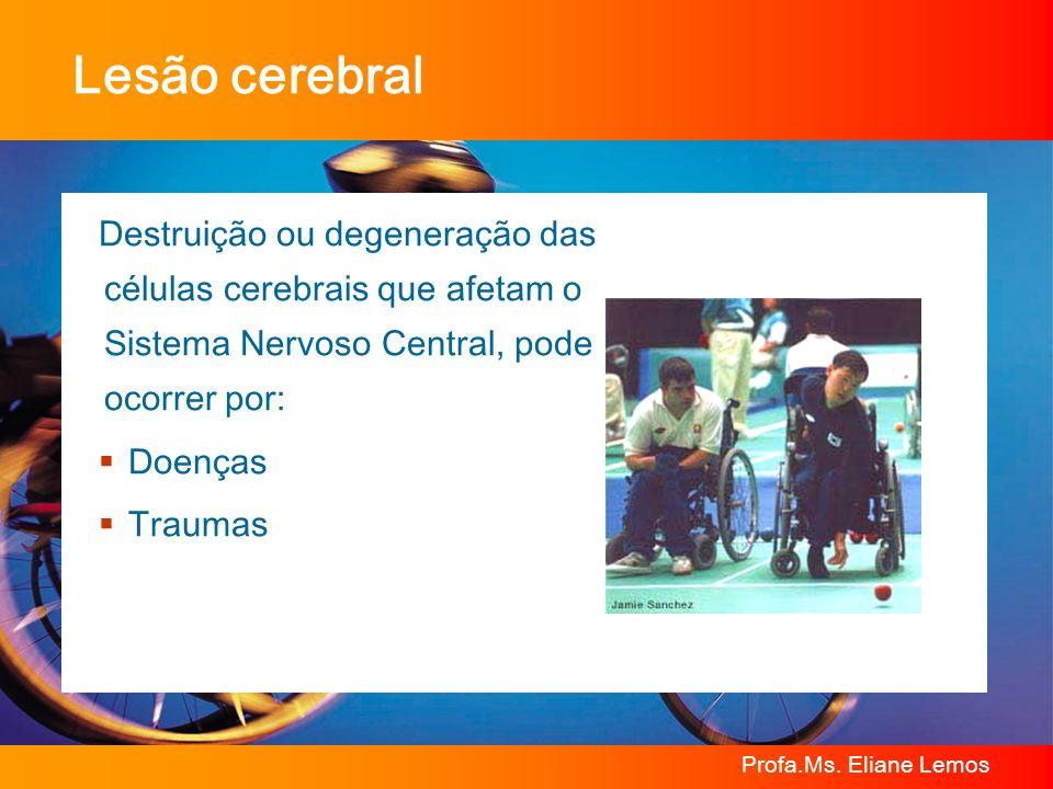 Profa.Ms. Eliane Lemos Lesão cerebral Destruição ou degeneração das células cerebrais que afetam o Sistema Nervoso Central, pode ocorrer por: Doenças