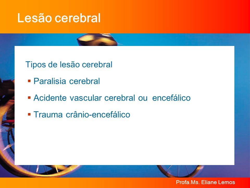Profa.Ms. Eliane Lemos Lesão cerebral Tipos de lesão cerebral Paralisia cerebral Acidente vascular cerebral ouencefálico Trauma crânio-encefálico