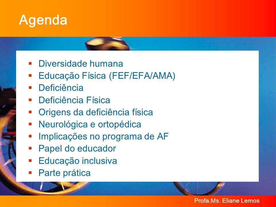 Profa.Ms. Eliane Lemos Agenda Diversidade humana Educação Física (FEF/EFA/AMA) Deficiência Deficiência Física Origens da deficiência física Neurológic