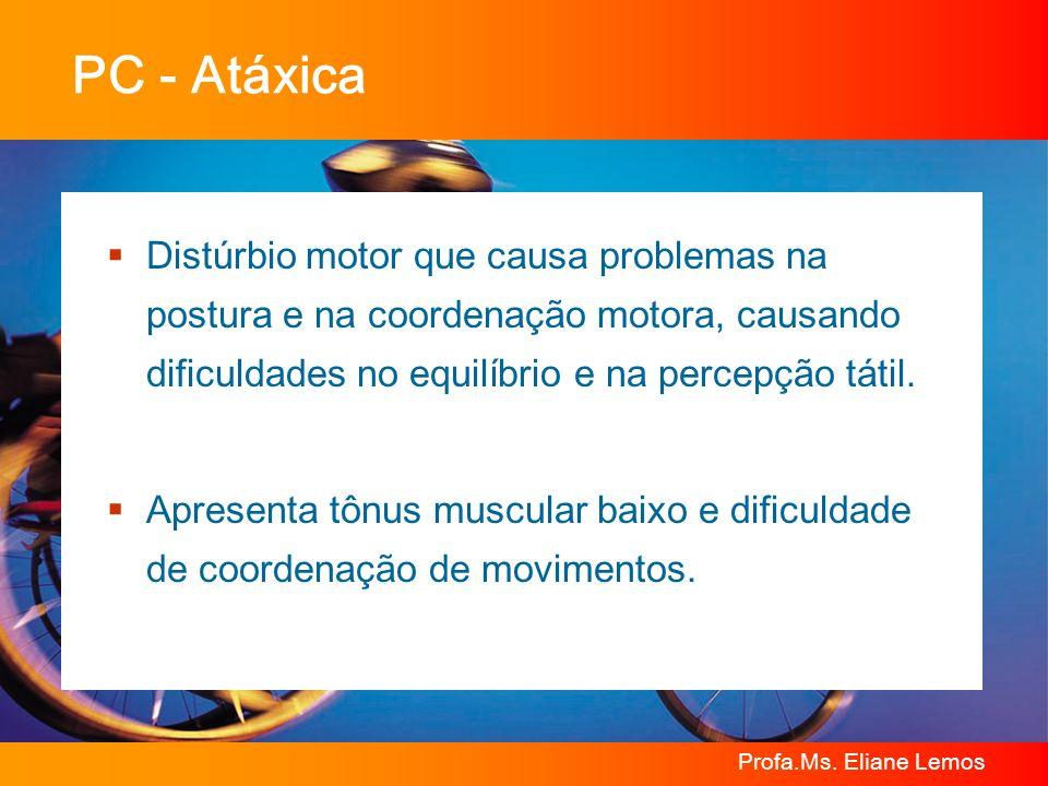 Profa.Ms. Eliane Lemos Distúrbio motor que causa problemas na postura e na coordenação motora, causando dificuldades no equilíbrio e na percepção táti