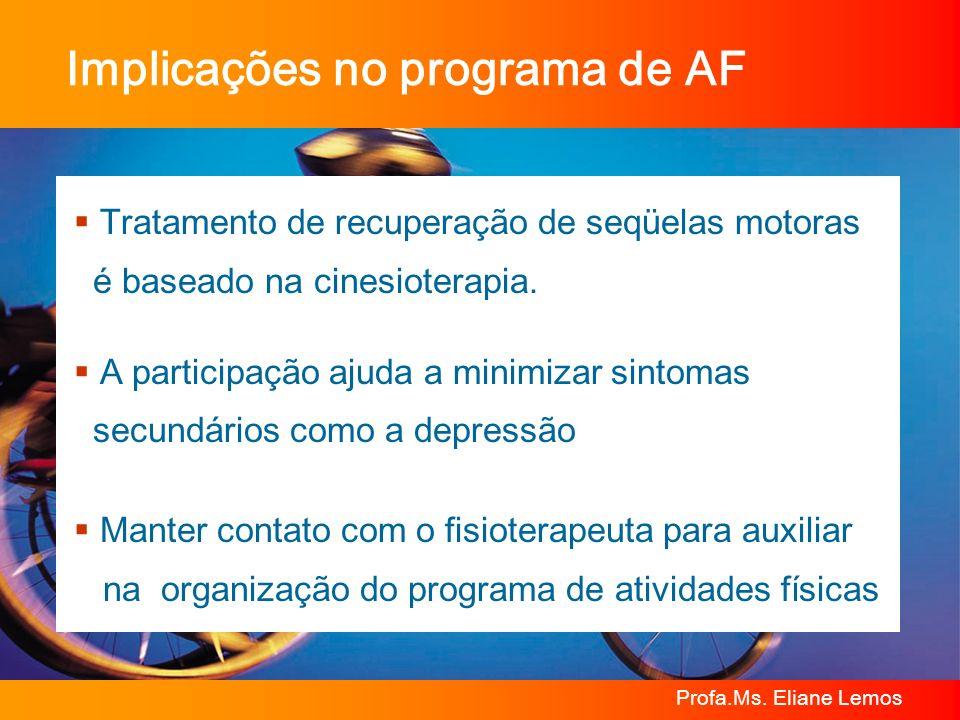 Profa.Ms. Eliane Lemos Implicações no programa de AF Tratamento de recuperação de seqüelas motoras é baseado na cinesioterapia. A participação ajuda a