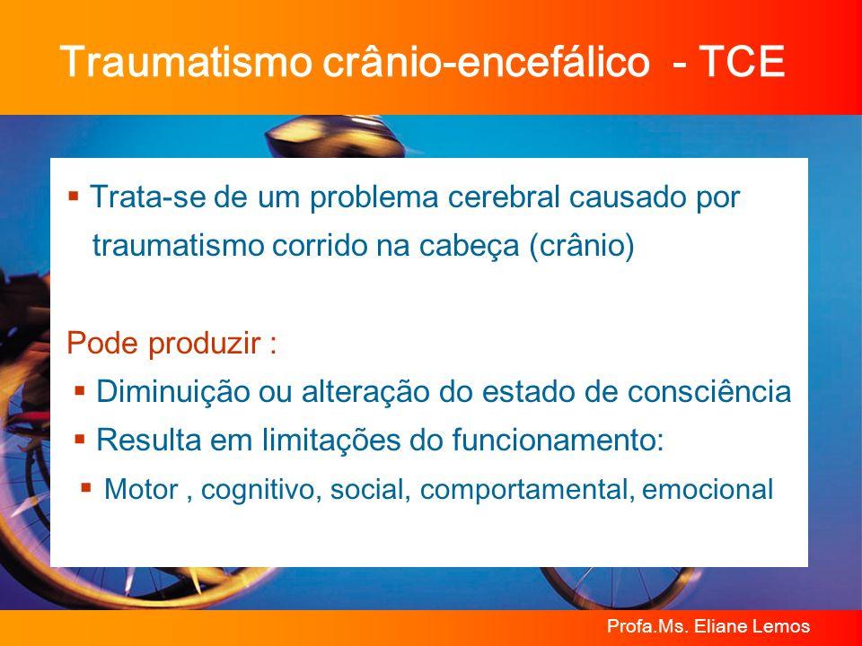 Profa.Ms. Eliane Lemos Traumatismo crânio-encefálico - TCE Trata-se de um problema cerebral causado por traumatismo corrido na cabeça (crânio) Pode pr