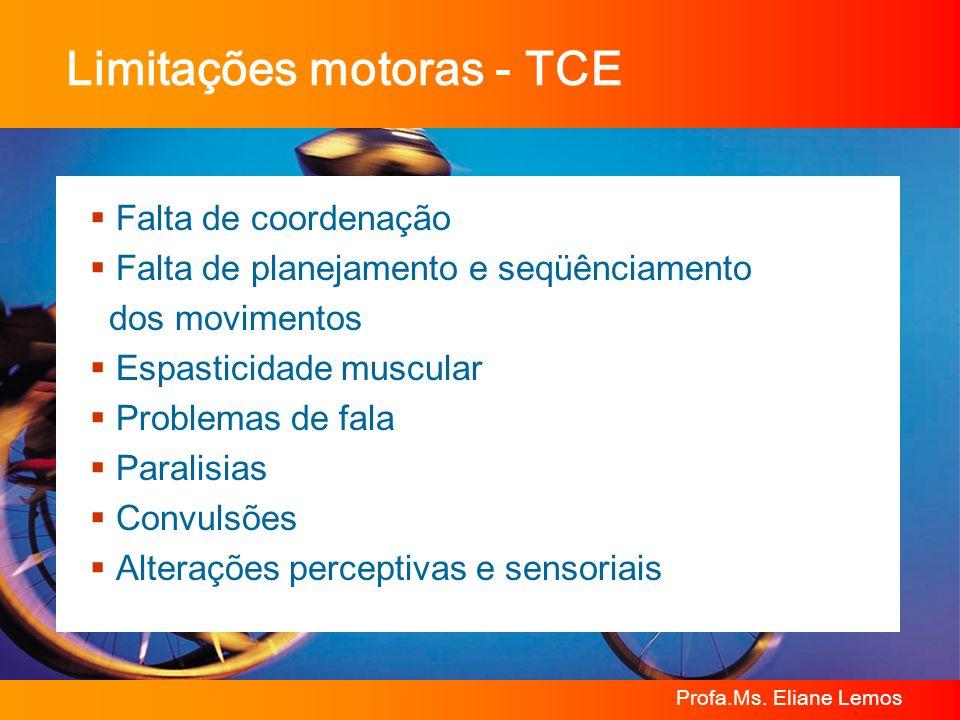 Profa.Ms. Eliane Lemos Limitações motoras - TCE Falta de coordenação Falta de planejamento e seqüênciamento dos movimentos Espasticidade muscular Prob