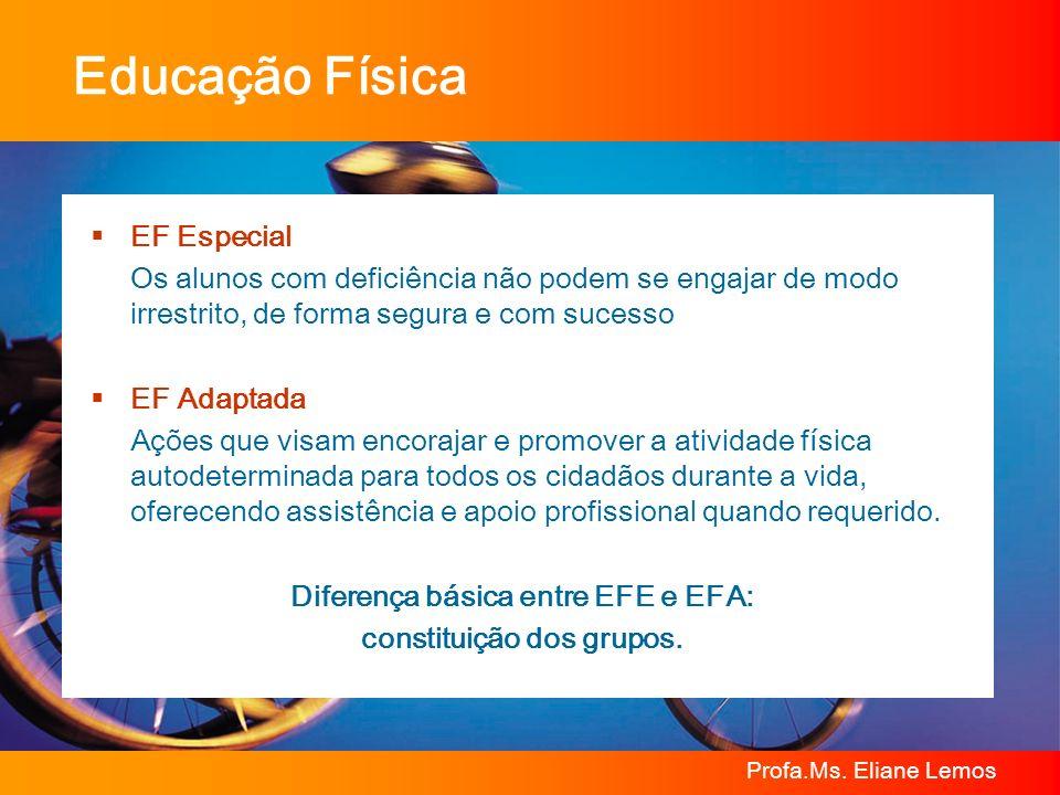 Profa.Ms. Eliane Lemos Educação Física EF Especial Os alunos com deficiência não podem se engajar de modo irrestrito, de forma segura e com sucesso EF