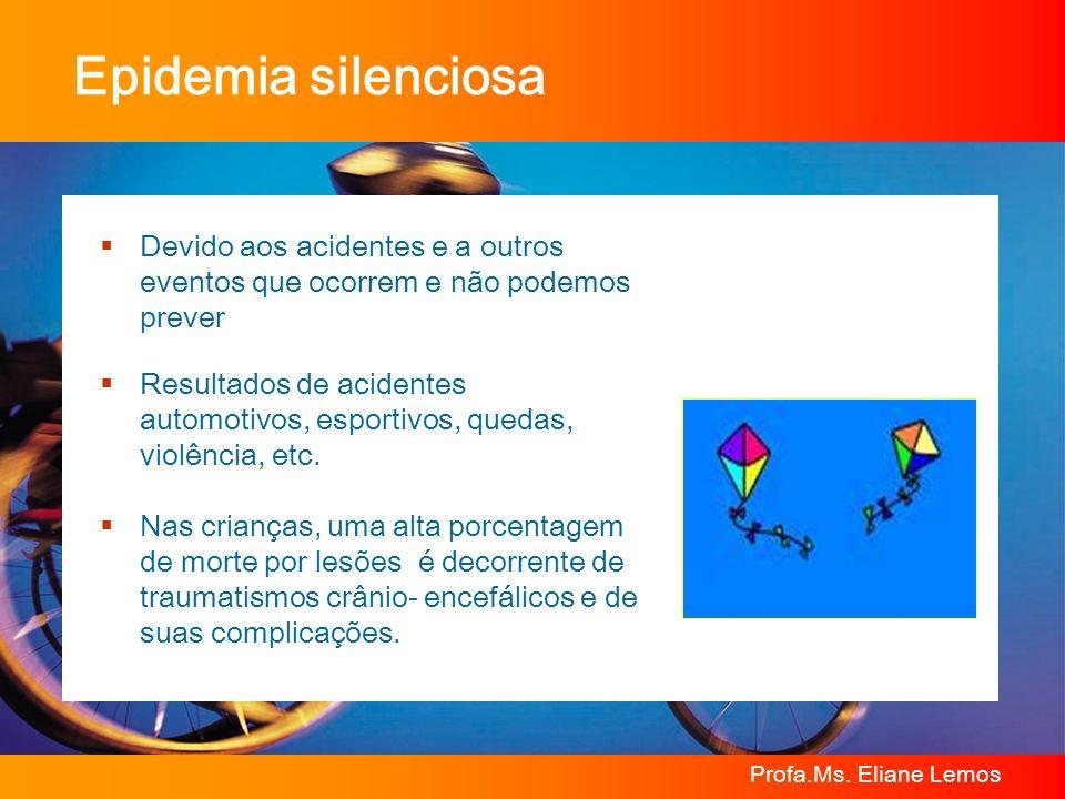 Profa.Ms. Eliane Lemos Epidemia silenciosa Devido aos acidentes e a outros eventos que ocorrem e não podemos prever Resultados de acidentes automotivo