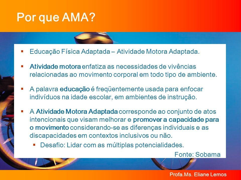 Profa.Ms. Eliane Lemos Por que AMA? Educação Física Adaptada – Atividade Motora Adaptada. Atividade motora enfatiza as necessidades de vivências relac