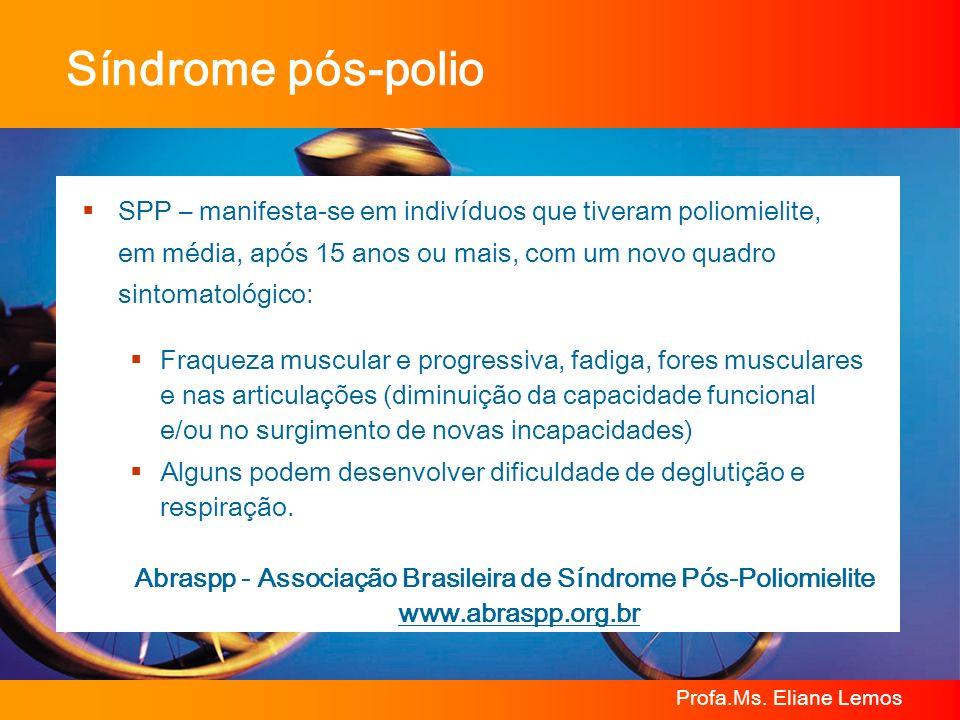 Profa.Ms. Eliane Lemos SPP – manifesta-se em indivíduos que tiveram poliomielite, em média, após 15 anos ou mais, com um novo quadro sintomatológico:
