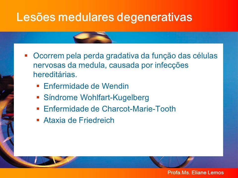 Profa.Ms. Eliane Lemos Lesões medulares degenerativas Ocorrem pela perda gradativa da função das células nervosas da medula, causada por infecções her