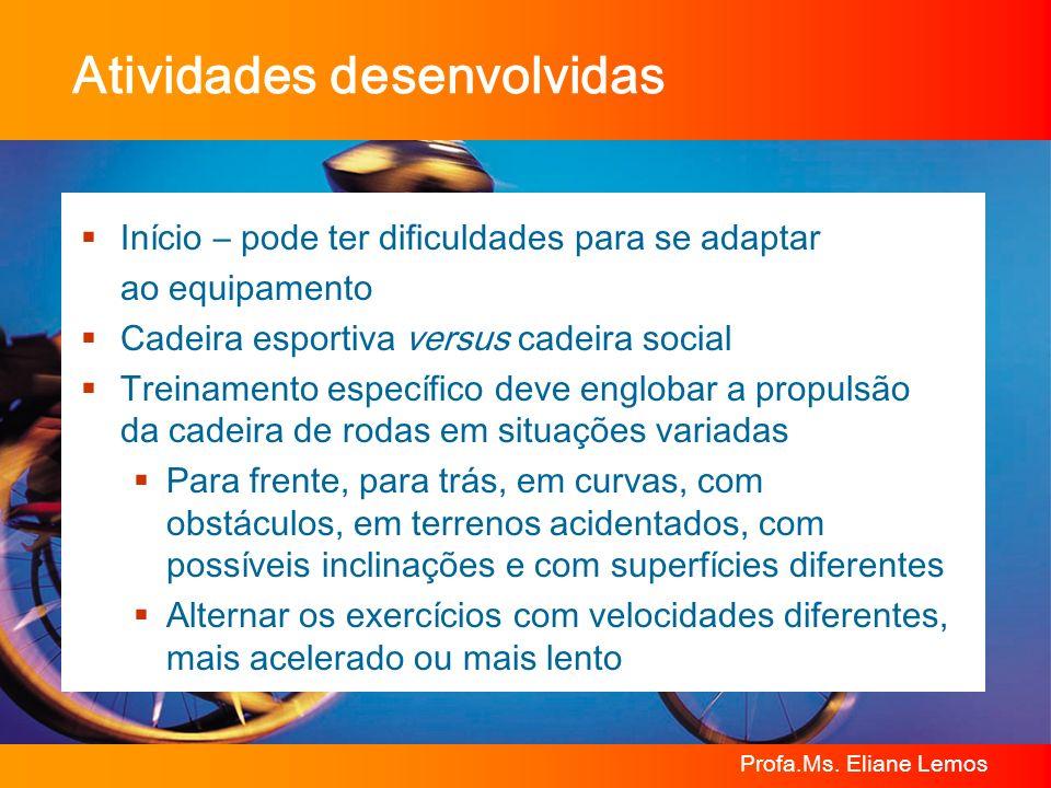 Profa.Ms. Eliane Lemos Atividades desenvolvidas Início – pode ter dificuldades para se adaptar ao equipamento Cadeira esportiva versus cadeira social