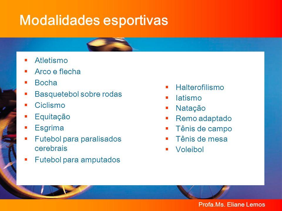 Profa.Ms. Eliane Lemos Atletismo Arco e flecha Bocha Basquetebol sobre rodas Ciclismo Equitação Esgrima Futebol para paralisados cerebrais Futebol par