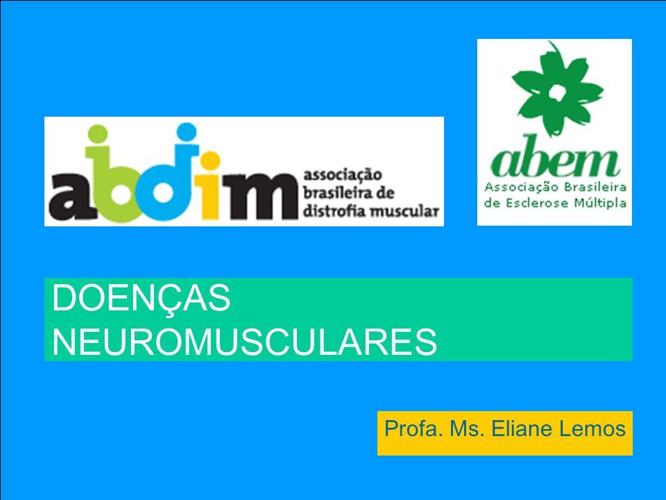 Profa.Ms. Eliane Lemos DOENÇAS NEUROMUSCULARES Profa. Ms. Eliane Lemos
