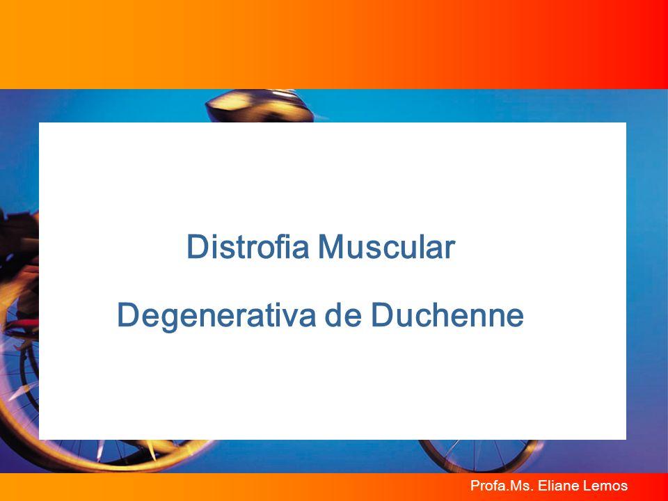 Profa.Ms. Eliane Lemos Distrofia Muscular Degenerativa de Duchenne
