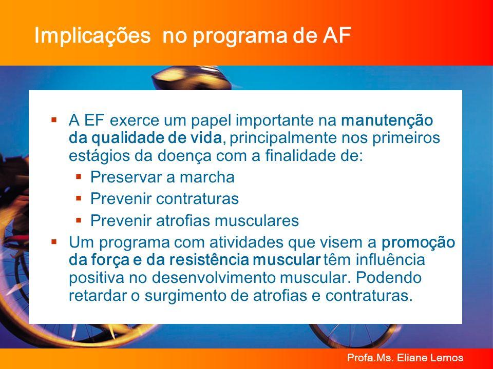 Profa.Ms. Eliane Lemos Implicações no programa de AF A EF exerce um papel importante na manutenção da qualidade de vida, principalmente nos primeiros